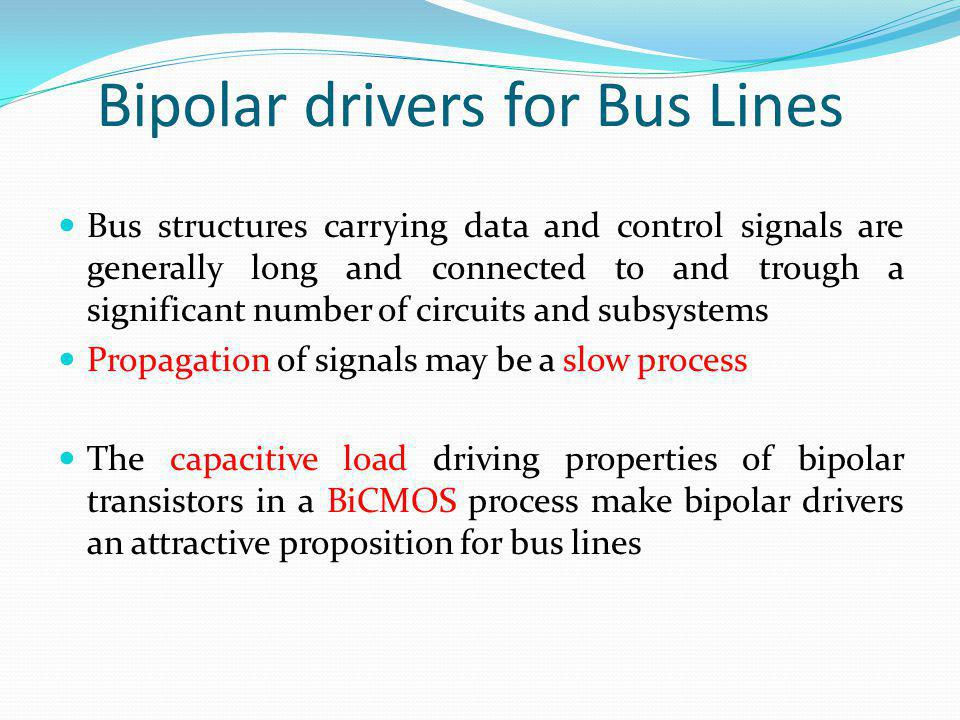 Bipolar drivers for Bus Lines Bus structures carrying data and control signals are generally long and connected to and trough a significant number of