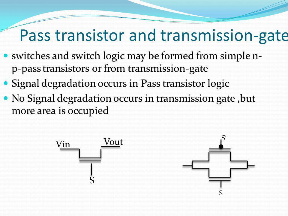 Pass transistor and transmission-gate switches and switch logic may be formed from simple n- p-pass transistors or from transmission-gate Signal degra