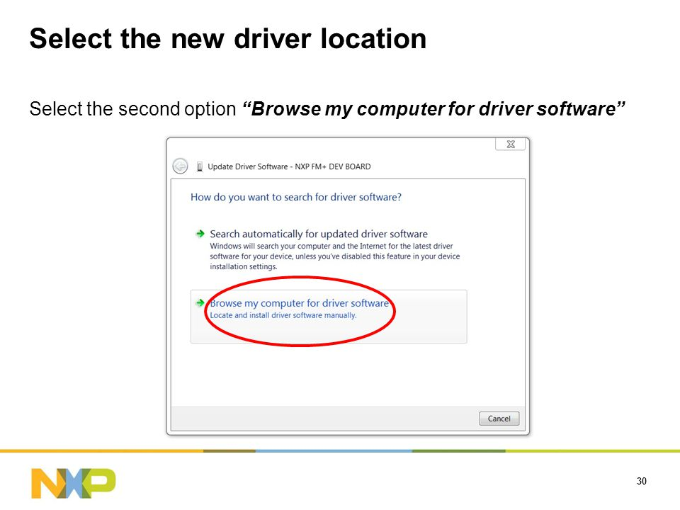 Select the new driver location Select the second option Browse my computer for driver software 30