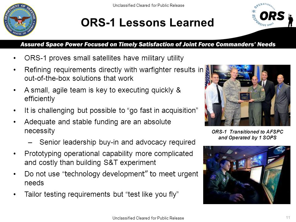 ORS-1 Lessons Learned ORS-1 proves small satellites have military utility Refining requirements directly with warfighter results in out-of-the-box sol