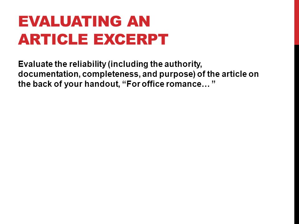 EVALUATING AN ARTICLE EXCERPT Evaluate the reliability (including the authority, documentation, completeness, and purpose) of the article on the back of your handout, For office romance…