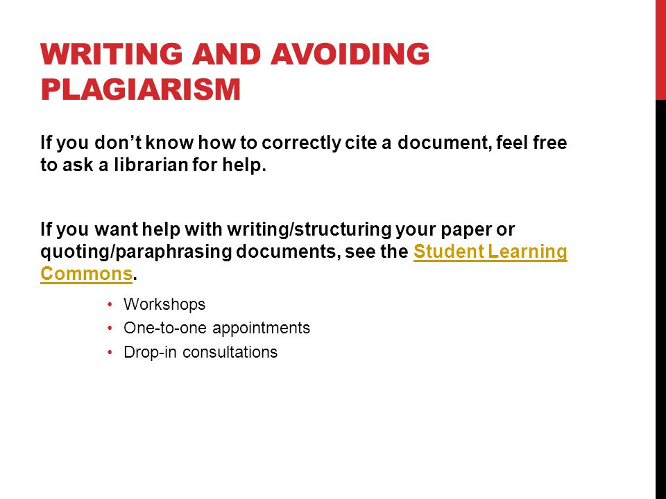 WRITING AND AVOIDING PLAGIARISM If you dont know how to correctly cite a document, feel free to ask a librarian for help.