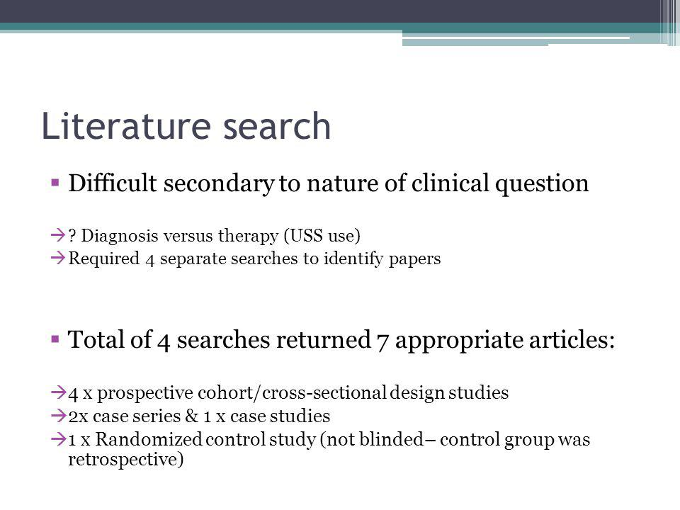 Literature search Difficult secondary to nature of clinical question ? Diagnosis versus therapy (USS use) Required 4 separate searches to identify pap