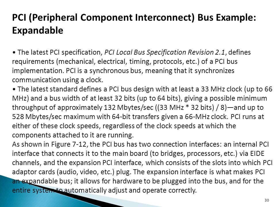 PCI (Peripheral Component Interconnect) Bus Example: Expandable The latest PCI specification, PCI Local Bus Specification Revision 2.1, defines requir