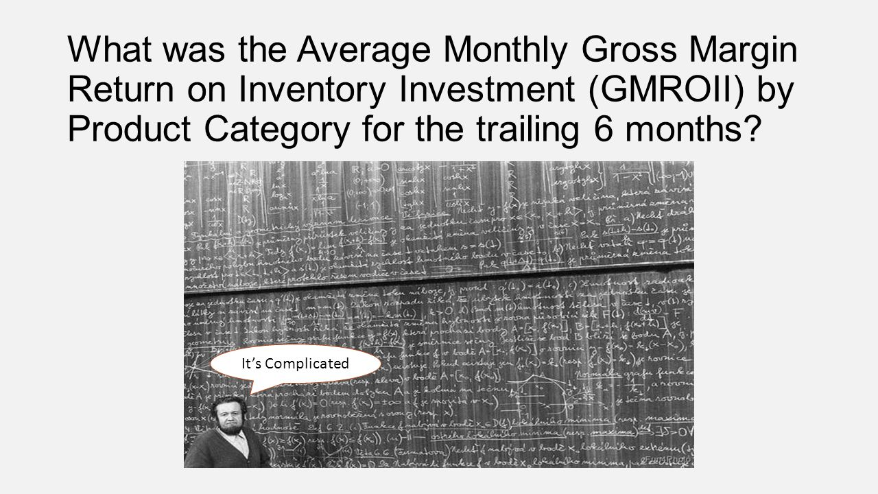 What was the Average Monthly Gross Margin Return on Inventory Investment (GMROII) by Product Category for the trailing 6 months? Its Complicated