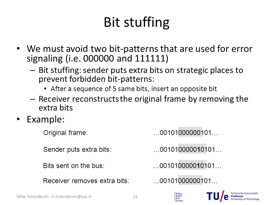 Mike Holenderski, m.holenderski@tue.nl Bit stuffing We must avoid two bit-patterns that are used for error signaling (i.e.