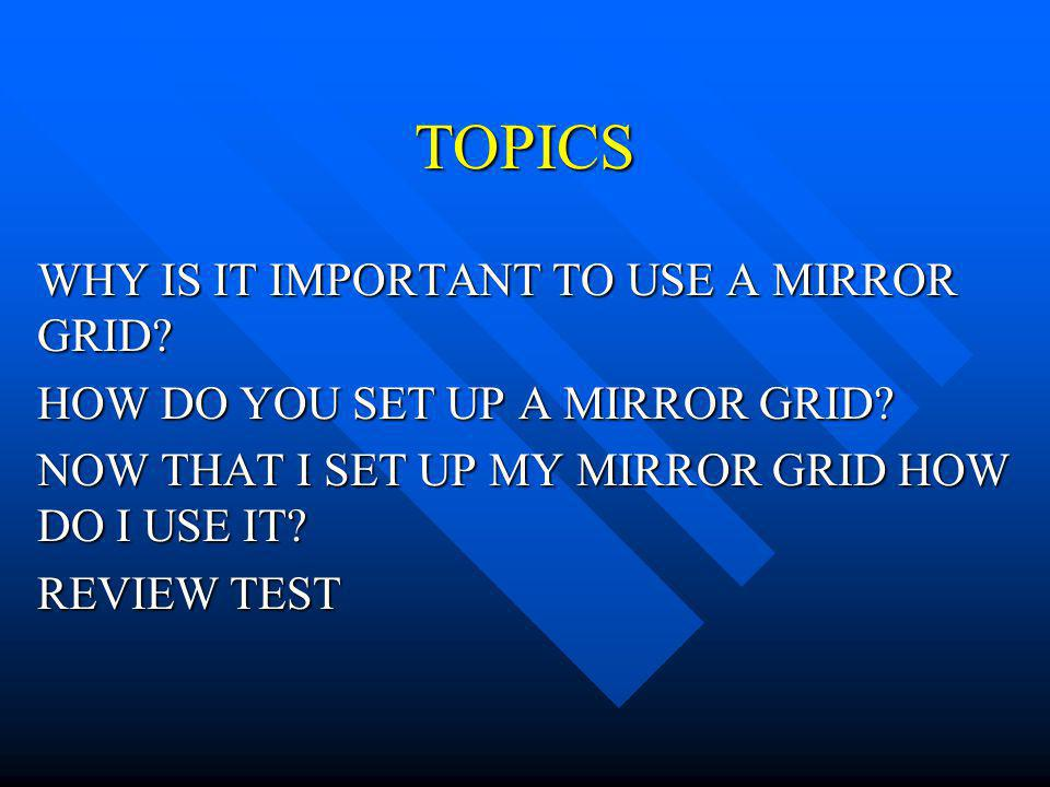 TOPICS WHY IS IT IMPORTANT TO USE A MIRROR GRID.HOW DO YOU SET UP A MIRROR GRID.
