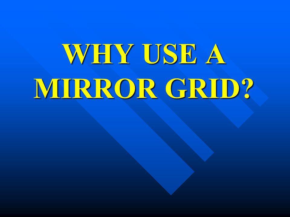 WHY USE A MIRROR GRID?