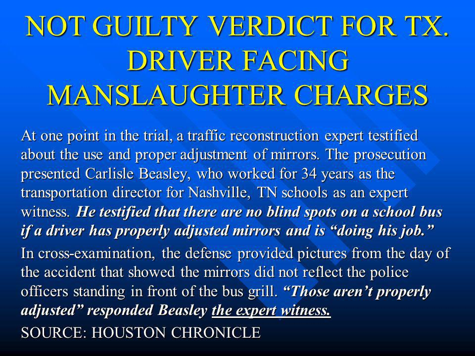 NOT GUILTY VERDICT FOR TX. DRIVER FACING MANSLAUGHTER CHARGES The defense asserted in opening arguments that this was a tragic accident and that Ruth