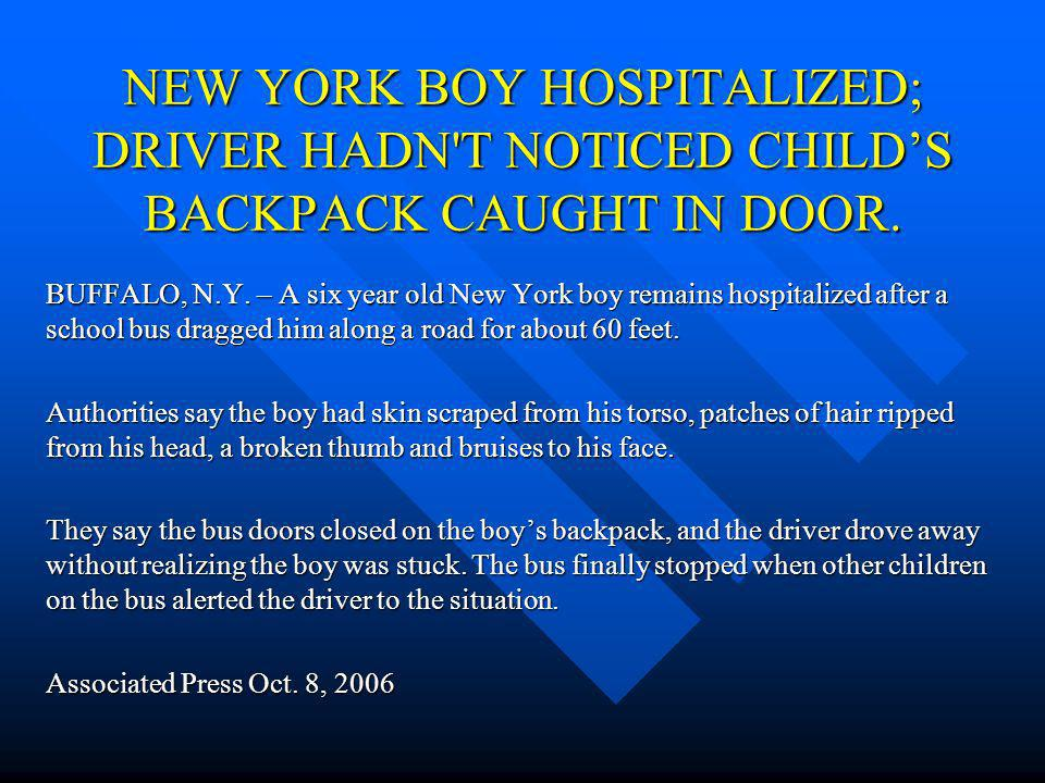NEW YORK BOY HOSPITALIZED; DRIVER HADN T NOTICED CHILDS BACKPACK CAUGHT IN DOOR.
