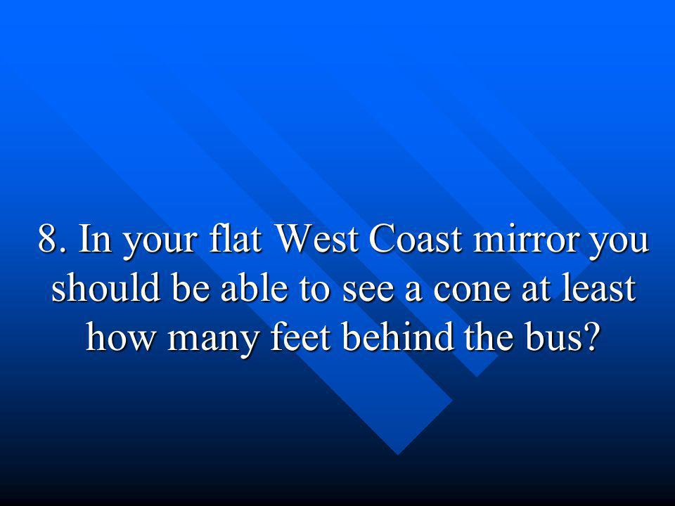 7. FALSE Under the bus. Depending on the mirrors, the corners of the bus and definitely behind the bus.