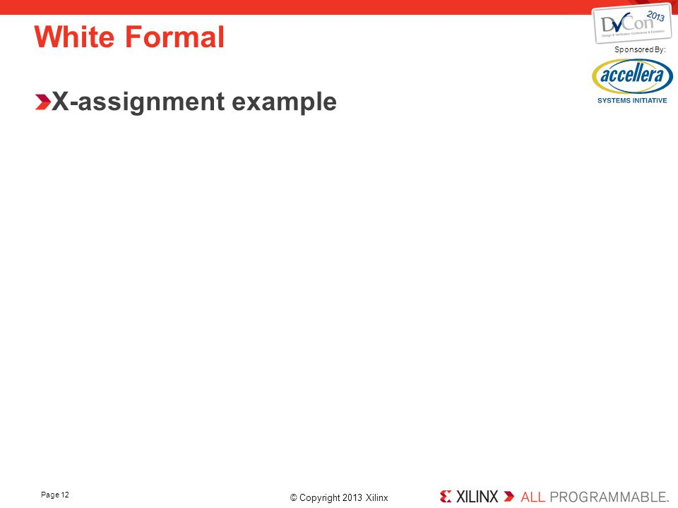 © Copyright 2013 Xilinx. Sponsored By: Page 12 White Formal X-assignment example