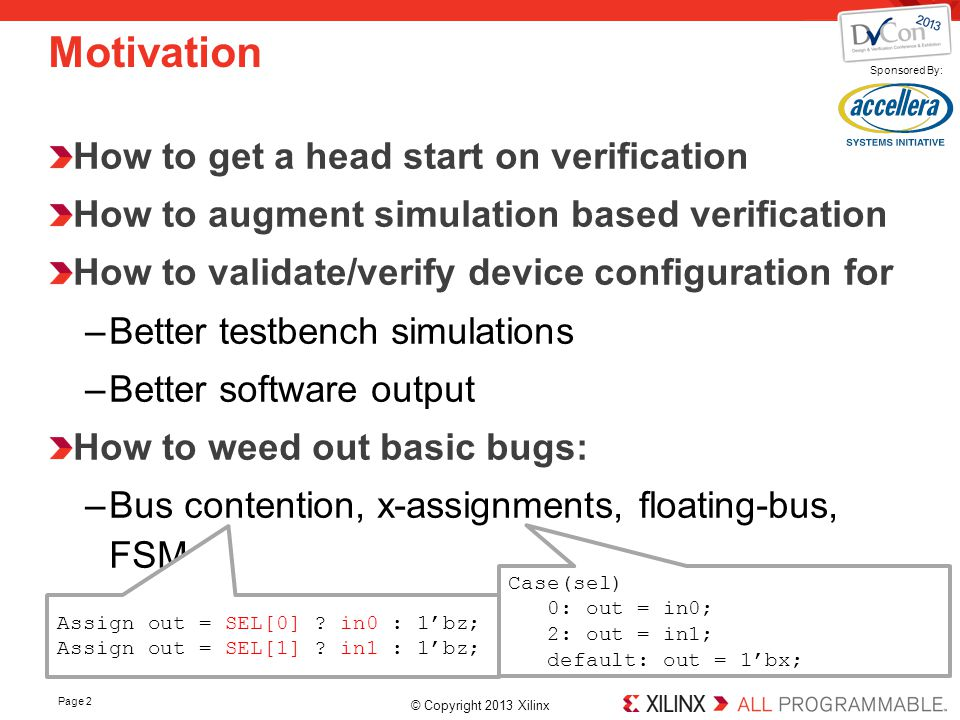 © Copyright 2013 Xilinx. Sponsored By: Page 2 Motivation How to get a head start on verification How to augment simulation based verification How to v