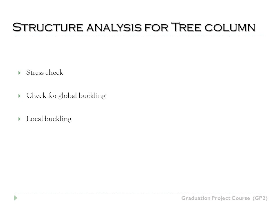 Structure analysis for Tree column Graduation Project Course (GP2) Stress check Check for global buckling Local buckling