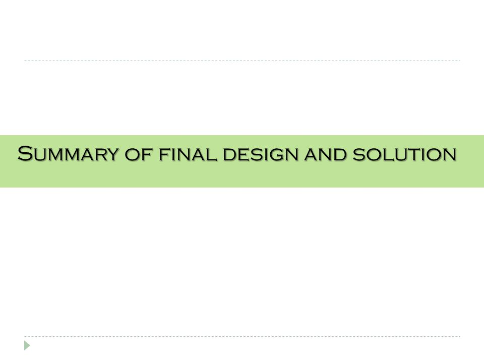 Summary of final design and solution Summary of final design and solution