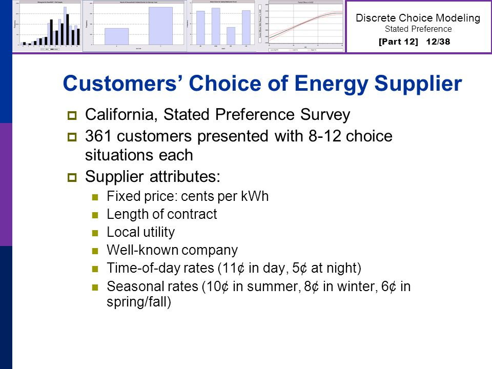 [Part 12] 12/38 Discrete Choice Modeling Stated Preference Customers Choice of Energy Supplier California, Stated Preference Survey 361 customers pres