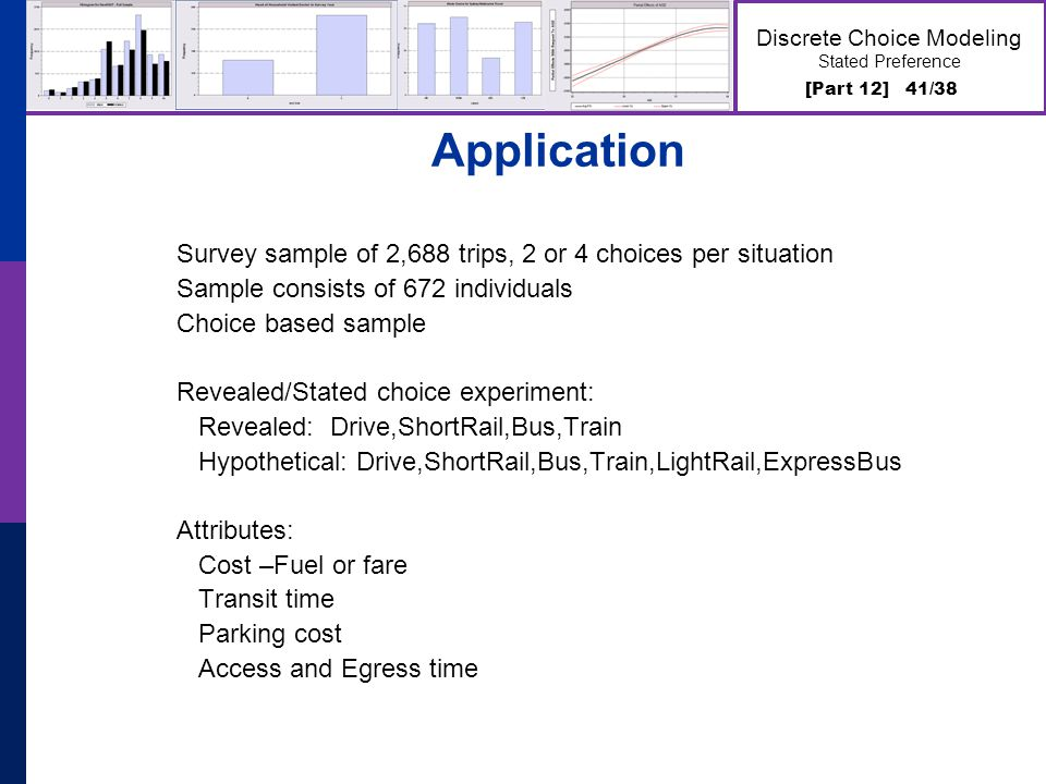 [Part 12] 41/38 Discrete Choice Modeling Stated Preference Application Survey sample of 2,688 trips, 2 or 4 choices per situation Sample consists of 6