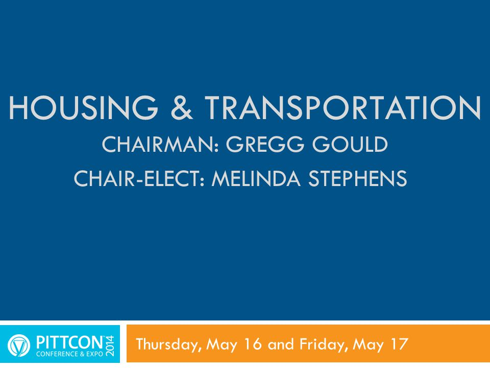 HOUSING & TRANSPORTATION CHAIRMAN: GREGG GOULD CHAIR-ELECT: MELINDA STEPHENS Thursday, May 16 and Friday, May 17