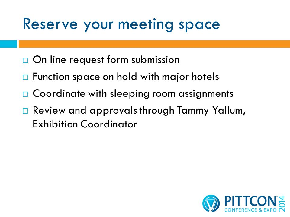Reserve your meeting space On line request form submission Function space on hold with major hotels Coordinate with sleeping room assignments Review and approvals through Tammy Yallum, Exhibition Coordinator