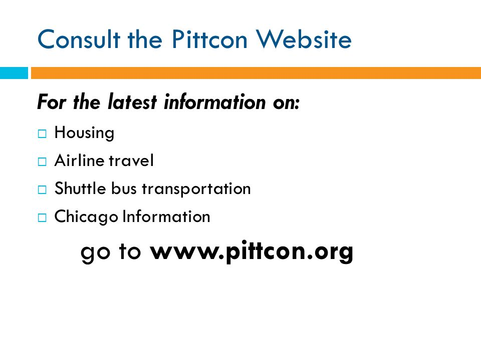 Consult the Pittcon Website For the latest information on: Housing Airline travel Shuttle bus transportation Chicago Information go to www.pittcon.org