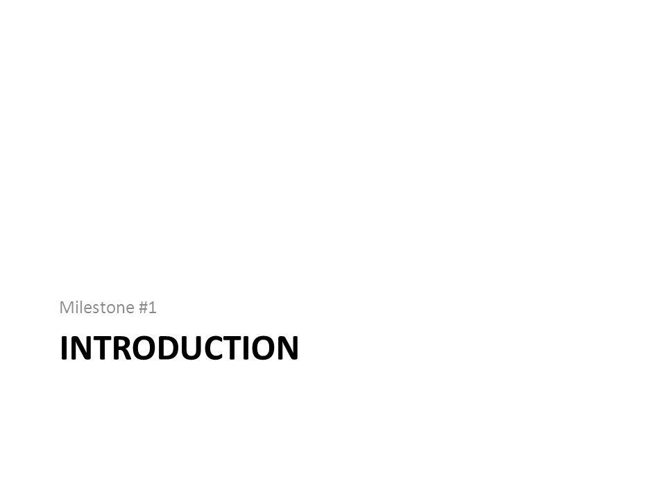 INTRODUCTION Milestone #1