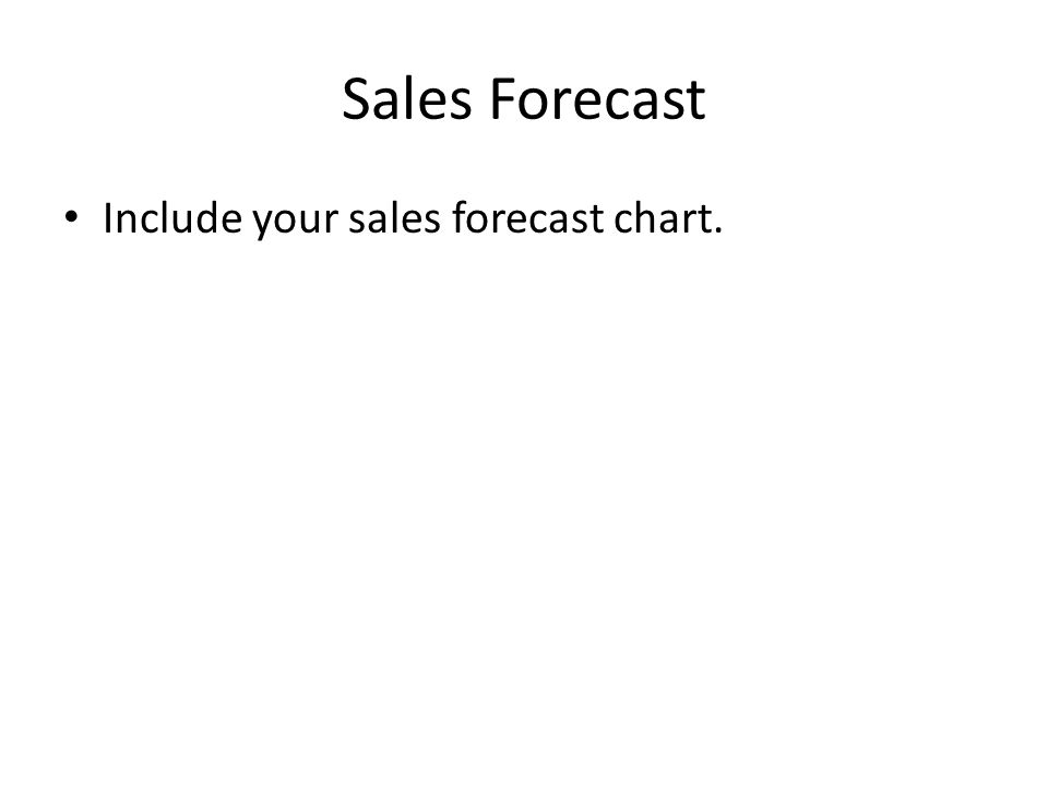 Sales Forecast Include your sales forecast chart.