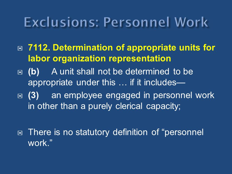 7112. Determination of appropriate units for labor organization representation (b) A unit shall not be determined to be appropriate under this … if it