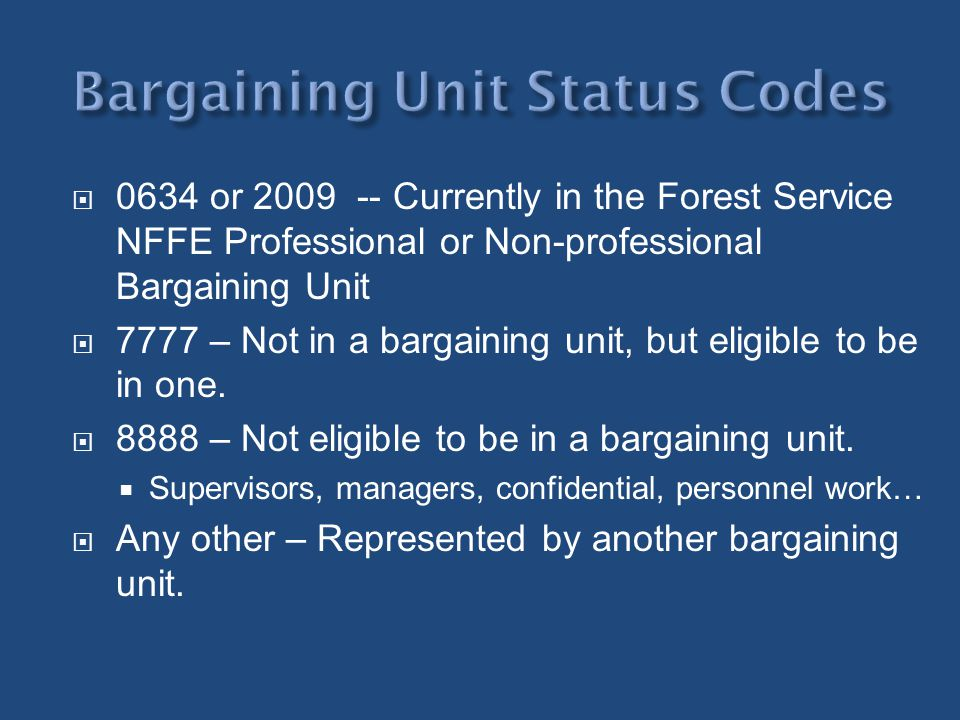 0634 or 2009 -- Currently in the Forest Service NFFE Professional or Non-professional Bargaining Unit 7777 – Not in a bargaining unit, but eligible to