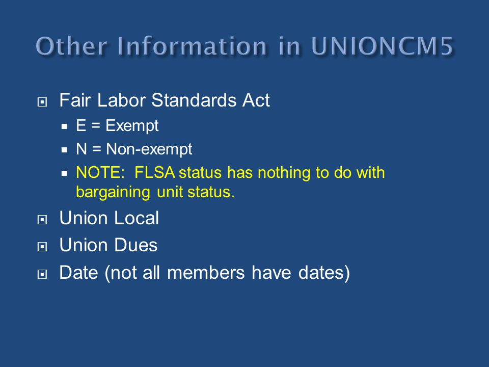Fair Labor Standards Act E = Exempt N = Non-exempt NOTE: FLSA status has nothing to do with bargaining unit status. Union Local Union Dues Date (not a
