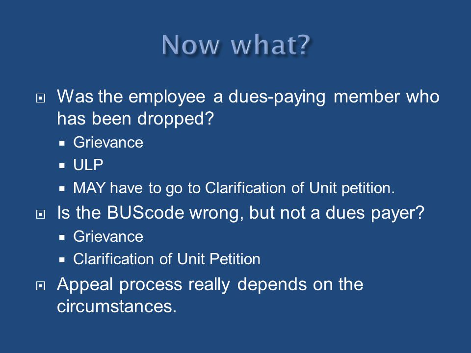 Was the employee a dues-paying member who has been dropped? Grievance ULP MAY have to go to Clarification of Unit petition. Is the BUScode wrong, but