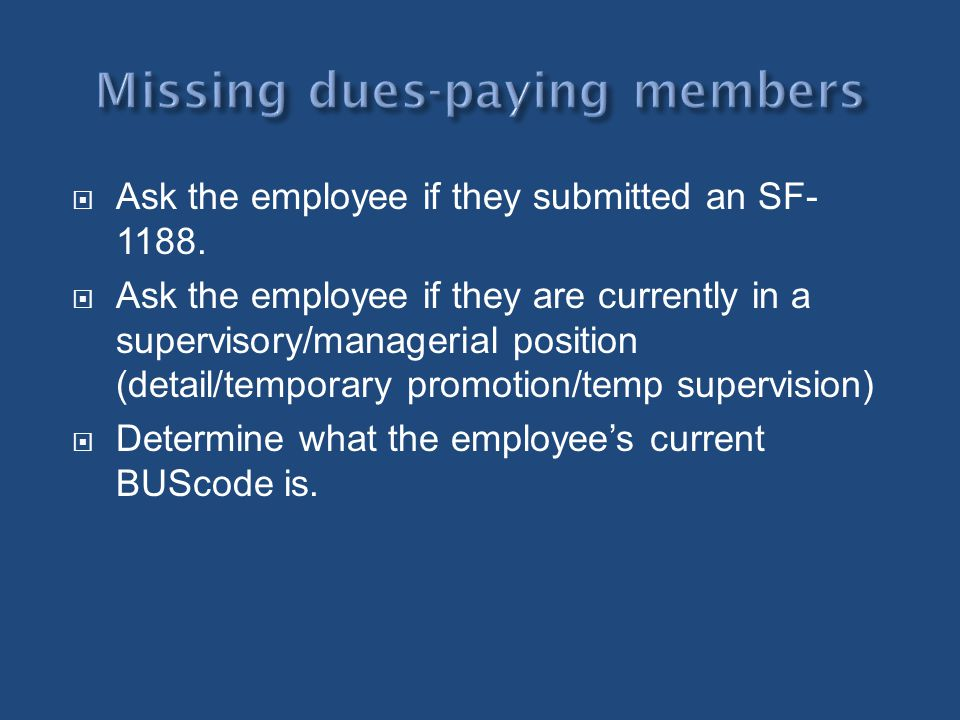 Ask the employee if they submitted an SF- 1188. Ask the employee if they are currently in a supervisory/managerial position (detail/temporary promotio