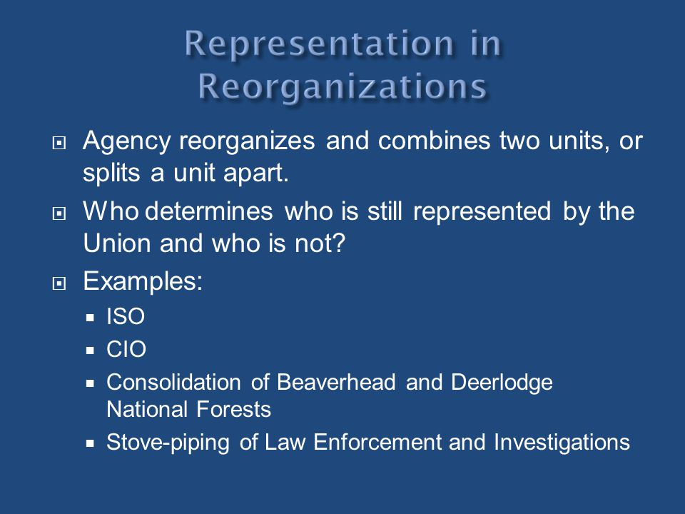 Agency reorganizes and combines two units, or splits a unit apart. Who determines who is still represented by the Union and who is not? Examples: ISO