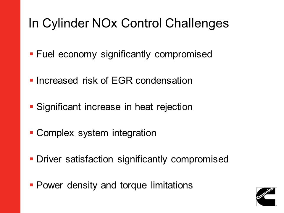 In Cylinder NOx Control Challenges Fuel economy significantly compromised Increased risk of EGR condensation Significant increase in heat rejection Co