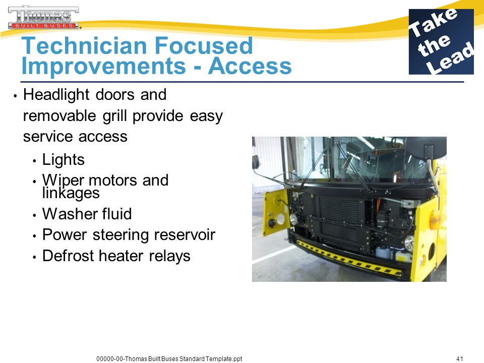 Daimler Trucks Technician Focused Improvements - Access Headlight doors and removable grill provide easy service access Lights Wiper motors and linkag
