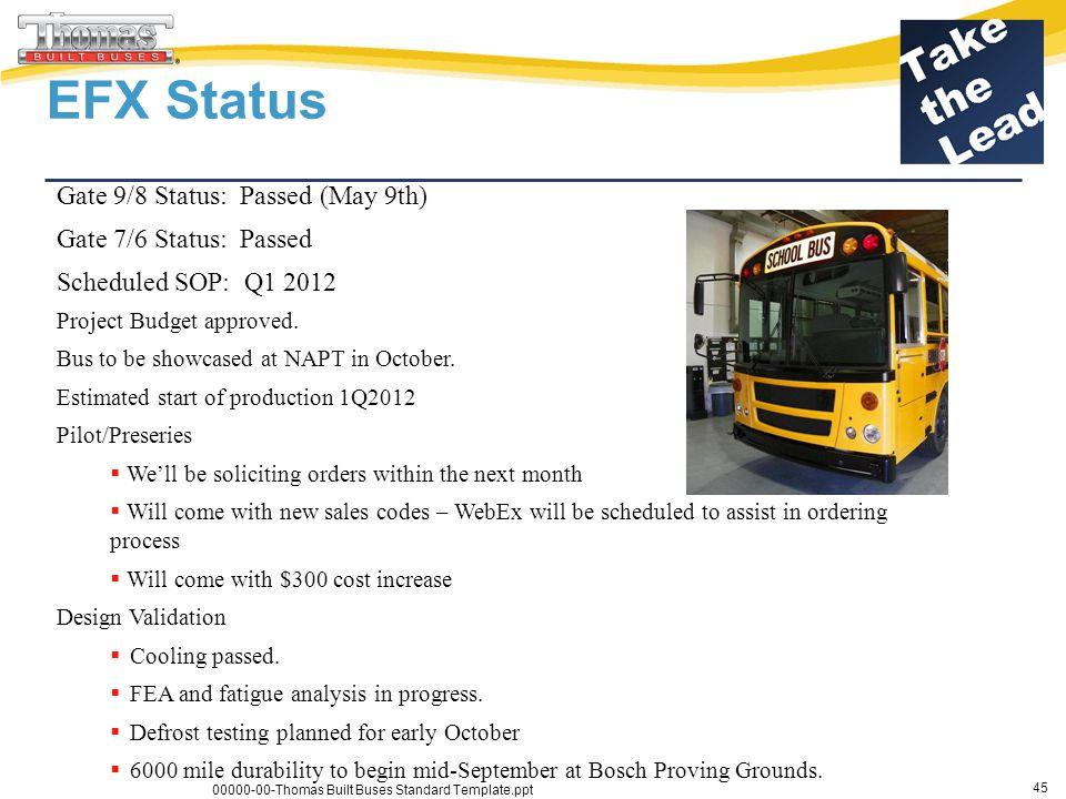 Daimler Trucks EFX Status 00000-00-Thomas Built Buses Standard Template.ppt 45 Gate 9/8 Status: Passed (May 9th) Gate 7/6 Status: Passed Scheduled SOP