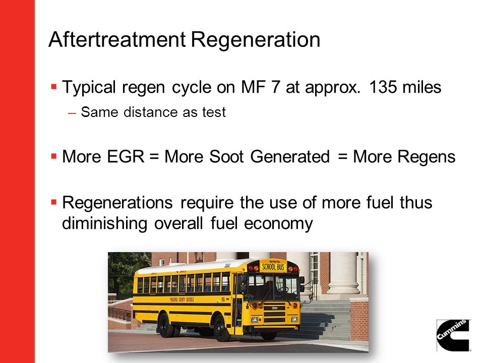 Aftertreatment Regeneration Typical regen cycle on MF 7 at approx. 135 miles –Same distance as test More EGR = More Soot Generated = More Regens Regen
