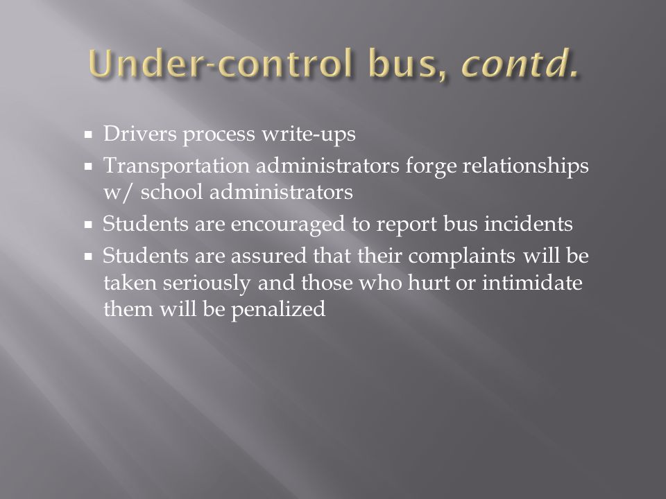 Drivers process write-ups Transportation administrators forge relationships w/ school administrators Students are encouraged to report bus incidents S