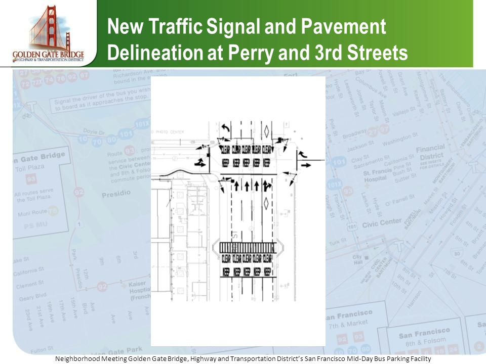 Neighborhood Meeting Golden Gate Bridge, Highway and Transportation Districts San Francisco Mid-Day Bus Parking Facility New Traffic Signal and Pavement Delineation at Perry and 3rd Streets