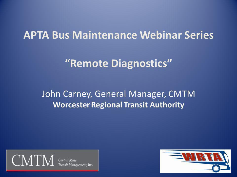 John Carney, General Manager, CMTM Worcester Regional Transit Authority APTA Bus Maintenance Webinar Series Remote Diagnostics