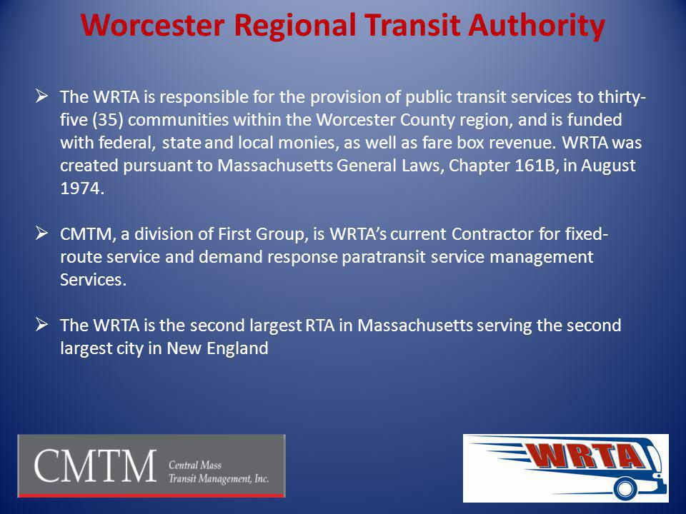 Worcester Regional Transit Authority The WRTA is responsible for the provision of public transit services to thirty- five (35) communities within the