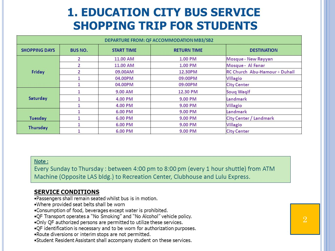 1. EDUCATION CITY BUS SERVICE SHOPPING TRIP FOR STUDENTS SERVICE CONDITIONS Passengers shall remain seated whilst bus is in motion. Where provided sea