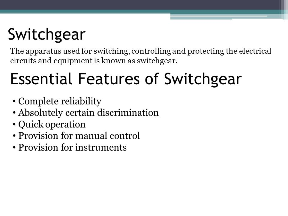 Switchgear The apparatus used for switching, controlling and protecting the electrical circuits and equipment is known as switchgear. Essential Featur