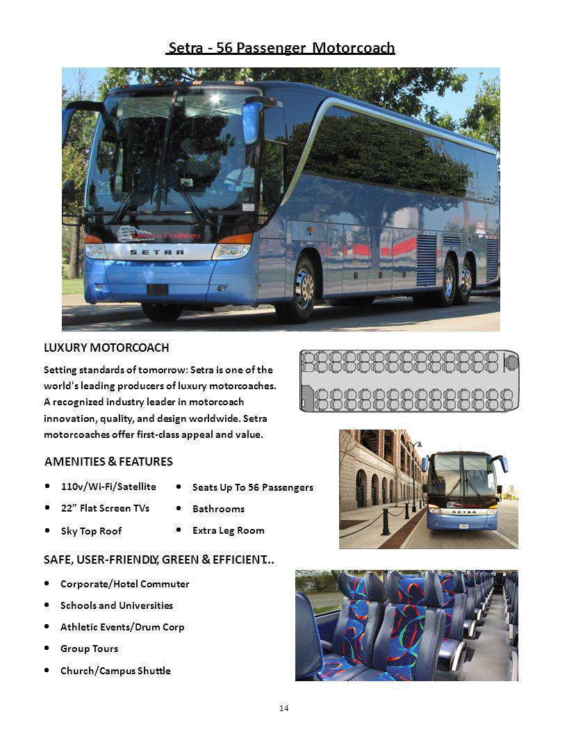 Setra - 56 Passenger Motorcoach LUXURY MOTORCOACH Setting standards of tomorrow: Setra is one of the world s leading producers of luxury motorcoaches.