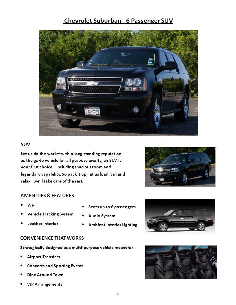 Chevrolet Suburban - 6 Passenger SUV SUV Let us do the workwith a long standing reputation as the go-to vehicle for all purpose events, an SUV is your first choiceincluding spacious room and legendary capability.