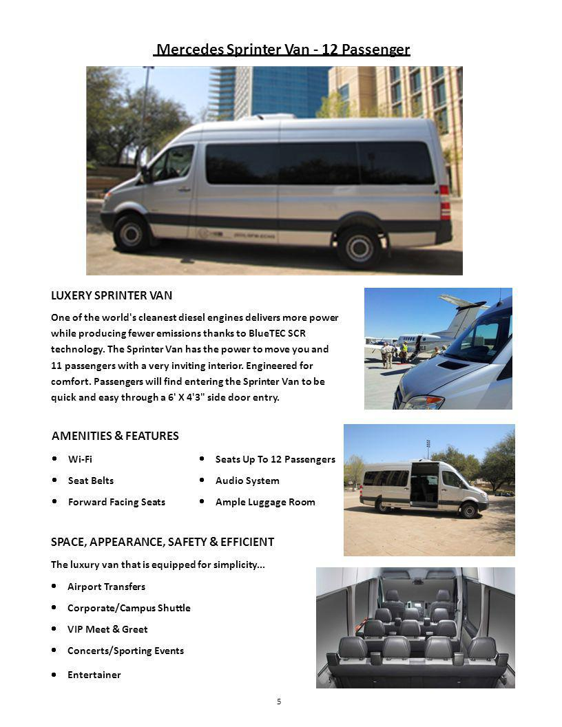 Mercedes Sprinter Van - 12 Passenger LUXERY SPRINTER VAN One of the world s cleanest diesel engines delivers more power while producing fewer emissions thanks to BlueTEC SCR technology.
