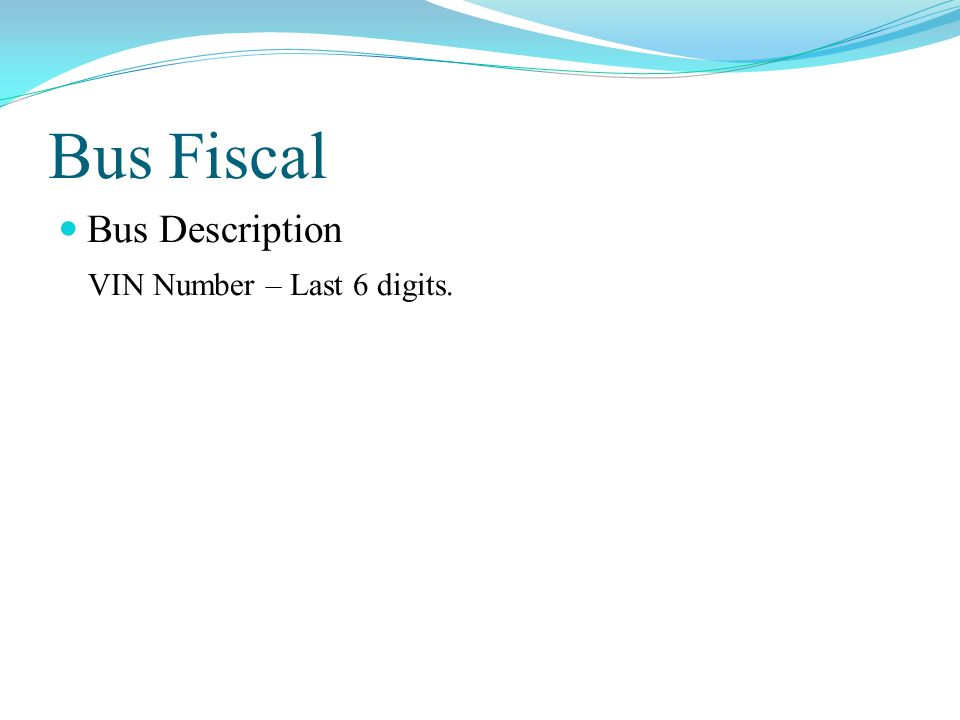 Bus Fiscal Bus Description VIN Number – Last 6 digits.