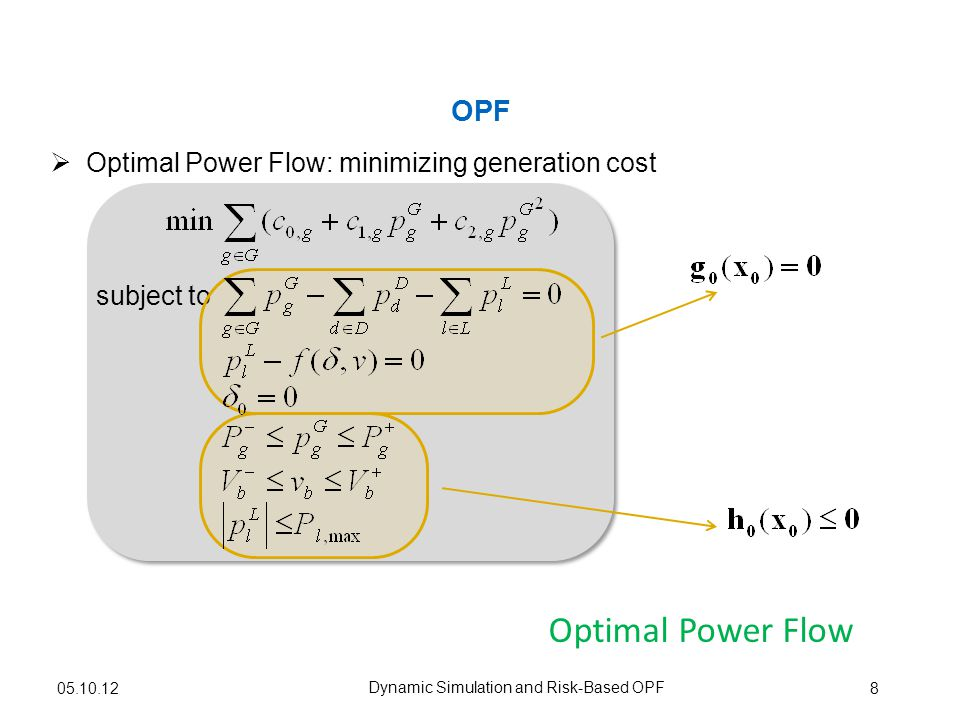 OPF Optimal Power Flow 8 subject to Dynamic Simulation and Risk-Based OPF Optimal Power Flow: minimizing generation cost 05.10.12