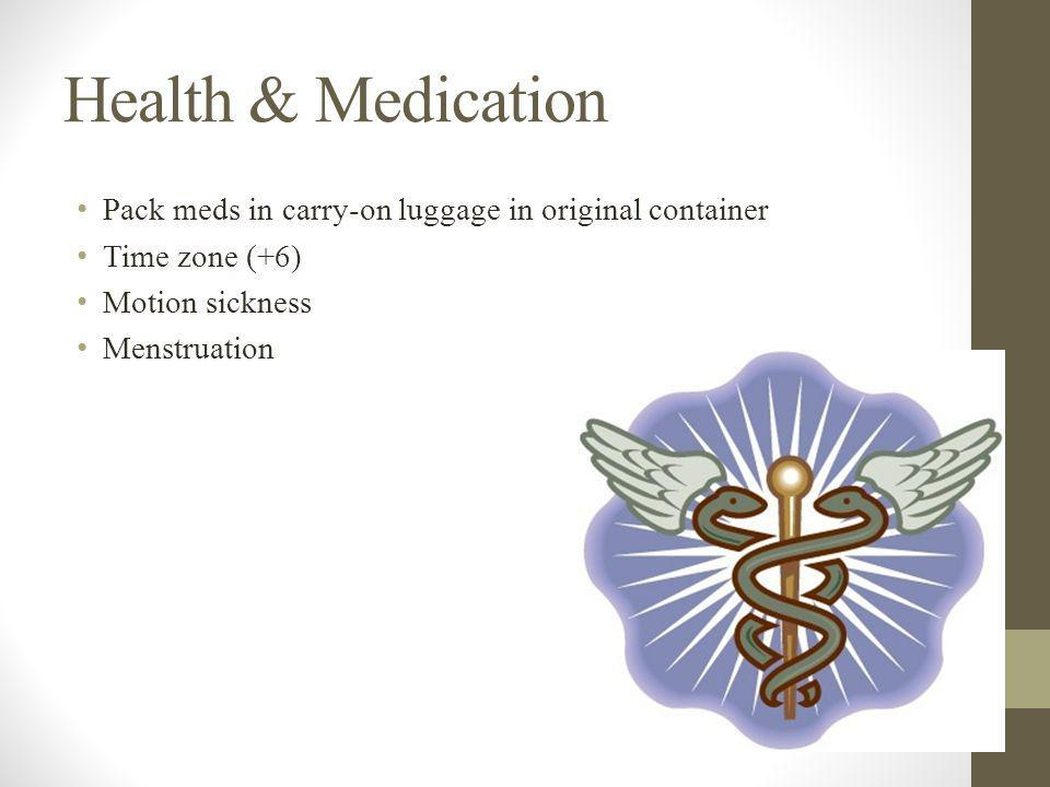 Health & Medication Pack meds in carry-on luggage in original container Time zone (+6) Motion sickness Menstruation