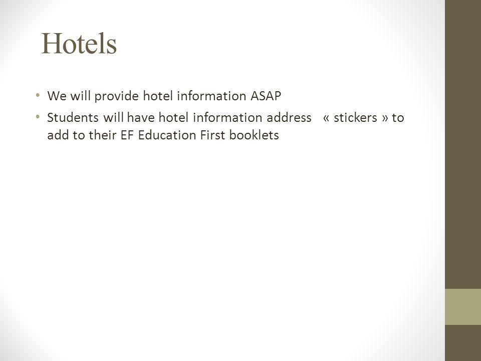Hotels We will provide hotel information ASAP Students will have hotel information address « stickers » to add to their EF Education First booklets