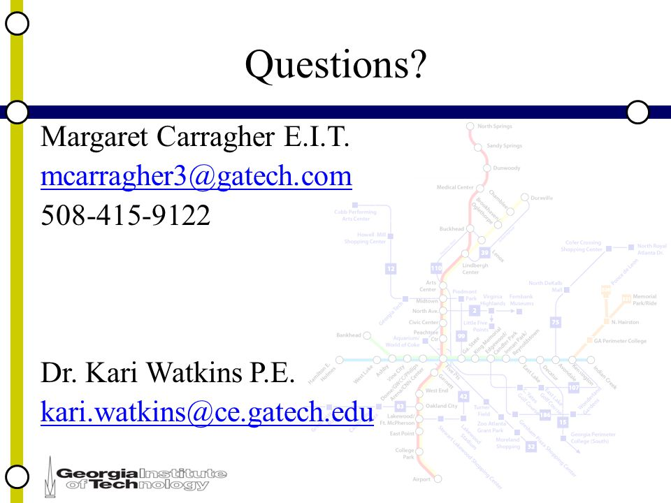 Questions. Margaret Carragher E.I.T. mcarragher3@gatech.com 508-415-9122 Dr.